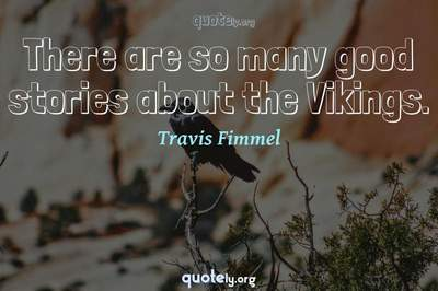 Photo Quote of There are so many good stories about the Vikings.