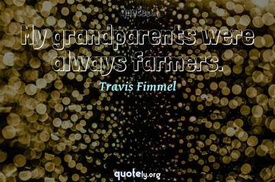 Photo Quote of My grandparents were always farmers.