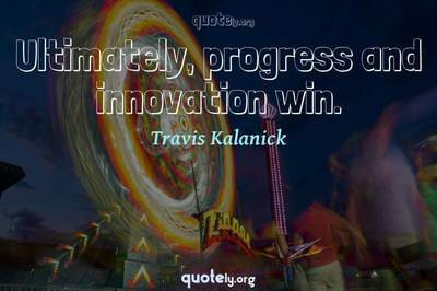 Photo Quote of Ultimately, progress and innovation win.