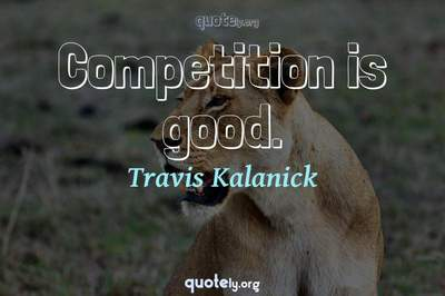 Photo Quote of Competition is good.