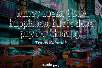 Photo Quote of Money doesn't buy happiness, but it does pay for therapy.