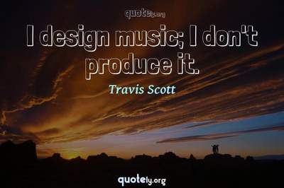Photo Quote of I design music; I don't produce it.