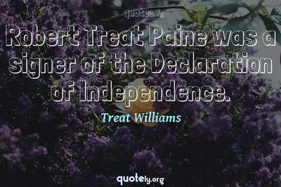 Photo Quote of Robert Treat Paine was a signer of the Declaration of Independence.