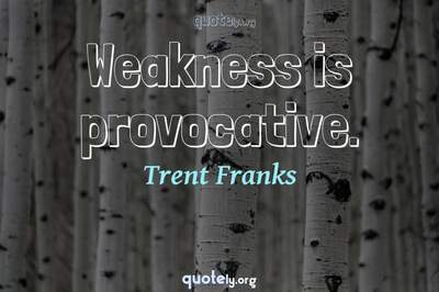 Photo Quote of Weakness is provocative.