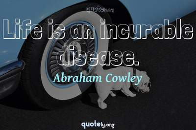 Photo Quote of Life is an incurable disease.