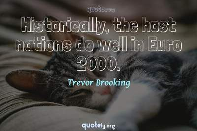 Photo Quote of Historically, the host nations do well in Euro 2000.