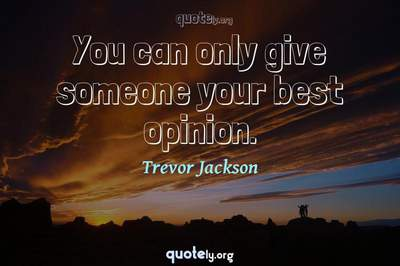 Photo Quote of You can only give someone your best opinion.