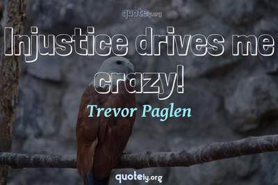 Photo Quote of Injustice drives me crazy!