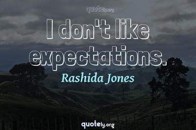 Photo Quote of I don't like expectations.