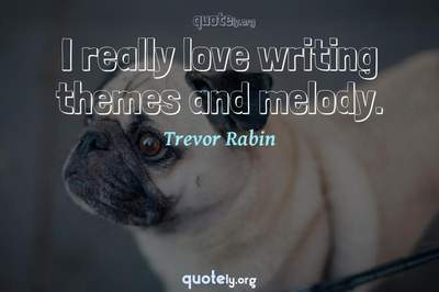 Photo Quote of I really love writing themes and melody.