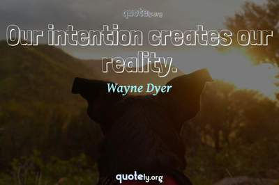 Photo Quote of Our intention creates our reality.