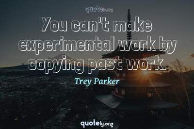 Photo Quote of You can't make experimental work by copying past work.