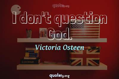 Photo Quote of I don't question God.