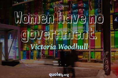Photo Quote of Women have no government.