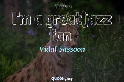 Photo Quote of I'm a great jazz fan.