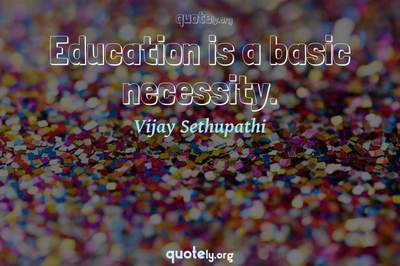 Photo Quote of Education is a basic necessity.