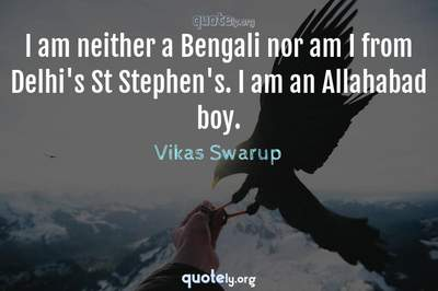 Photo Quote of I am neither a Bengali nor am I from Delhi's St Stephen's. I am an Allahabad boy.