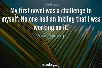 Photo Quote of My first novel was a challenge to myself. No one had an inkling that I was working on it.