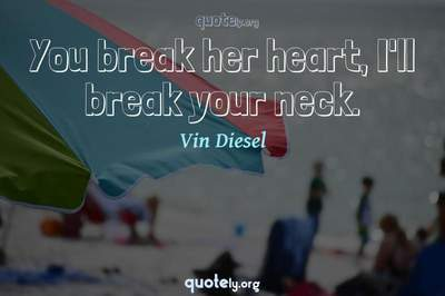 Photo Quote of You break her heart, I'll break your neck.