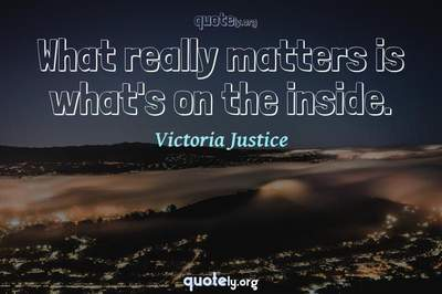 Photo Quote of What really matters is what's on the inside.