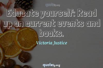 Photo Quote of Educate yourself: Read up on current events and books.