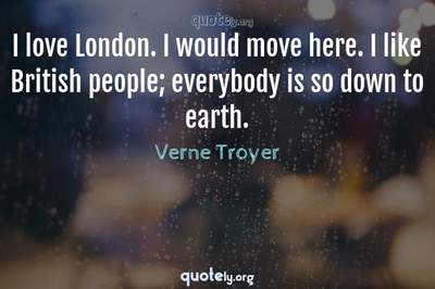 Photo Quote of I love London. I would move here. I like British people; everybody is so down to earth.