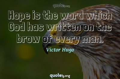 Photo Quote of Hope is the word which God has written on the brow of every man.