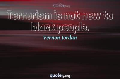 Photo Quote of Terrorism is not new to black people.