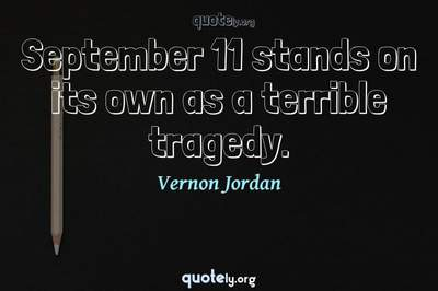Photo Quote of September 11 stands on its own as a terrible tragedy.