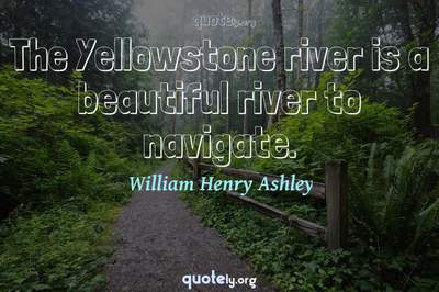 Photo Quote of The Yellowstone river is a beautiful river to navigate.