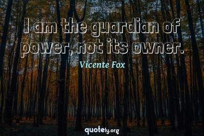 Photo Quote of I am the guardian of power, not its owner.