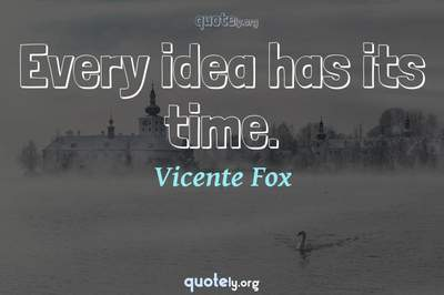 Photo Quote of Every idea has its time.
