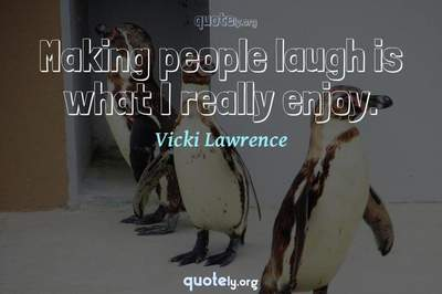 Photo Quote of Making people laugh is what I really enjoy.