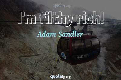 Photo Quote of I'm filthy rich!