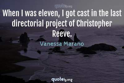 Photo Quote of When I was eleven, I got cast in the last directorial project of Christopher Reeve.