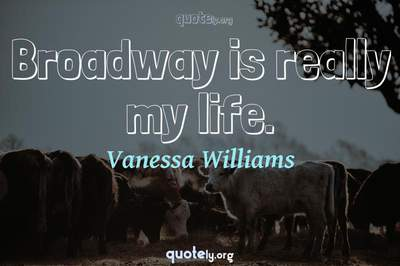 Photo Quote of Broadway is really my life.
