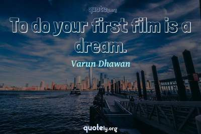 Photo Quote of To do your first film is a dream.