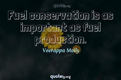 Photo Quote of Fuel conservation is as important as fuel production.