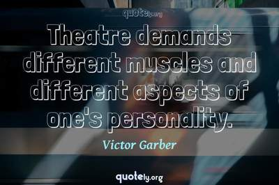 Photo Quote of Theatre demands different muscles and different aspects of one's personality.