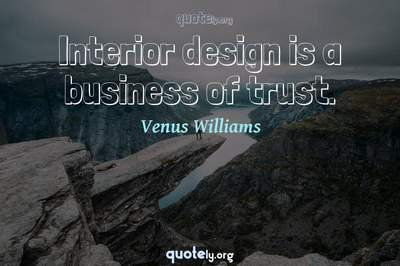 Photo Quote of Interior design is a business of trust.
