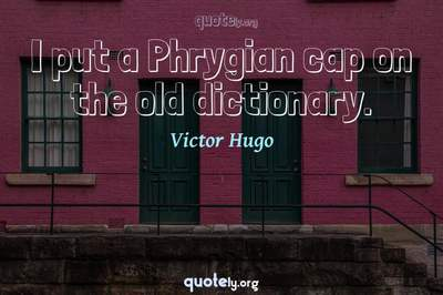 Photo Quote of I put a Phrygian cap on the old dictionary.