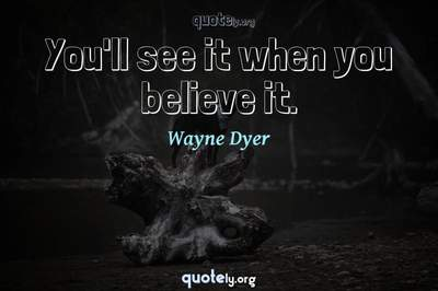 Photo Quote of You'll see it when you believe it.