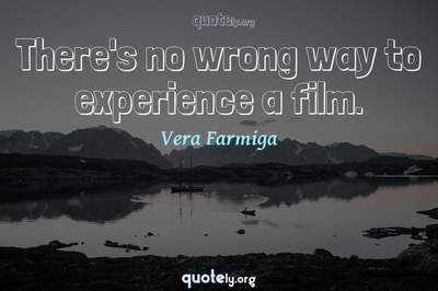 Photo Quote of There's no wrong way to experience a film.