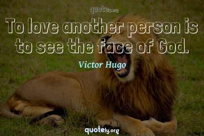 Photo Quote of To love another person is to see the face of God.