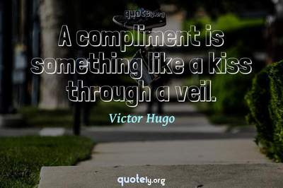 Photo Quote of A compliment is something like a kiss through a veil.