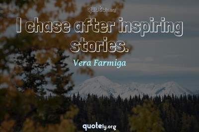 Photo Quote of I chase after inspiring stories.