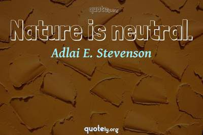 Photo Quote of Nature is neutral.