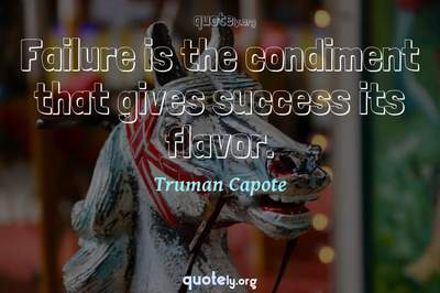 Photo Quote of Failure is the condiment that gives success its flavor.