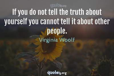 Photo Quote of If you do not tell the truth about yourself you cannot tell it about other people.
