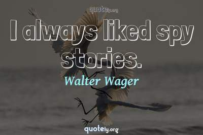 Photo Quote of I always liked spy stories.